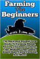 Farming For Beginners: The Backyard Animal Farm Guide To Farming Sheep, Raising Chickens, Turkeys, Pigs, Milking Cows, Goats, Honey Bees, Cattle Farming, and More!
