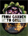 From Garden to Grill: Over 250 Delicious Vegetarian Grilling Recipes