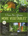 How to Grow More Vegetables, Eighth Edition: (and Fruits, Nuts, Berries, Grains, and Other Crops) Than You Ever Thought Possible on Less Land Than You ...