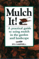 Mulch It: A Practical Guide to Using Mulch in the Garden and Landscape.