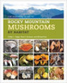 The Essential Guide to Rocky Mountain Mushrooms.