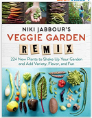 Niki Jabbour's Veggie Garden Remix: 224 New Plants to Shake Up Your Garden and Add Variety, Flavor, and Fun <class=