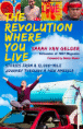 The Revolution Where You Live: Stories from a 12,000 Mile Journey Through a New America