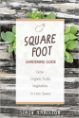 Square Foot Gardening Guide: Grow Organic Fruits and Vegetables in Less Space